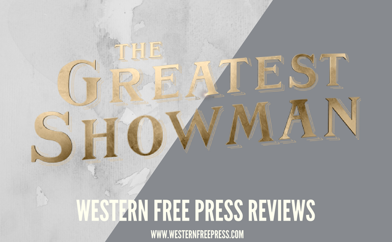 Movie Review: The Greatest Showman - Western Free Press